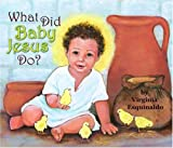 img - for What Did Baby Jesus Do? by Virginia Esquinaldo (2006-07-01) book / textbook / text book