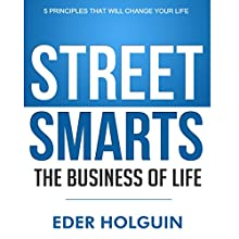 Street Smarts, the Business of Life: 5 Principles That Will Change Your Life (       UNABRIDGED) by Eder Holguin Narrated by Gary Roelofs