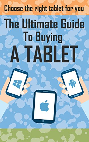 The Ultimate Guide To Buying A Tablet: How To Chose The Right Tablet For You (Tablet buyers guide, ipad tablet, android tablet, windows tablet) (Ipad Appliances compare prices)