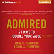 Admired: 21 Ways to Double Your Value | [Mark C. Thompson, Bonita S. Thompson]
