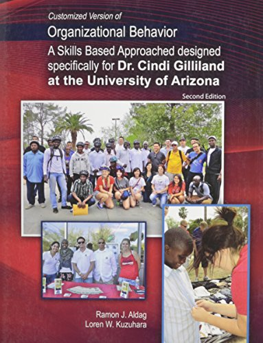 Customized Version of Organizational Behavior: A Skills Based Approach designed specifically for Cynthia Gilliland at th