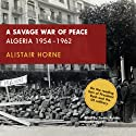 A Savage War of Peace: Algeria 1954-1962 Hörbuch von Alistair Horne Gesprochen von: James Adams