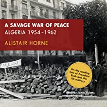 A Savage War of Peace: Algeria 1954-1962 Audiobook by Alistair Horne Narrated by James Adams