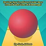 Rolling Sky Unofficial Guide: Beat Levels & Get Tons of Powerups! | Josh Abbott