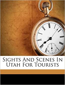 Sights And Scenes In Utah For Tourists Union Pacific