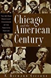 img - for Chicago and the American Century: The 100 Most Significant Chicagoans of the Twentieth Century by F. Richard Ciccone (1999-02-01) book / textbook / text book