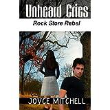 Unheard Cries: Rock Store Rebel ~ Joyce Mitchell