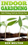 Indoor Gardening: Indoor Gardening Secrets You Wish You Knew