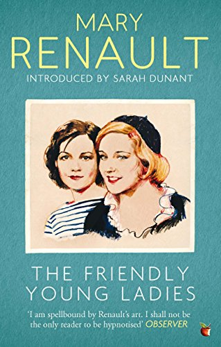 Mary Renault - The Friendly Young Ladies: A Virago Modern Classic (VMC)