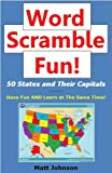 Word Scramble Fun: Word Jumbles of the 50 States and Their Capitals (Word Scrambles That Teach Series Book 1)