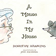 A Mouse in My House (       UNABRIDGED) by Dorothy Hawkins Narrated by Myra Escoro