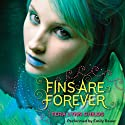 Fins Are Forever (       UNABRIDGED) by Tera Lynn Childs Narrated by Emily Bauer