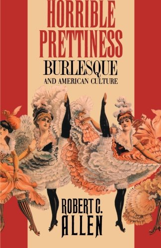 Horrible Prettiness: Burlesque and American Culture...