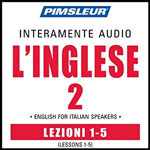 ESL Italian Phase 2, Unit 01-05: Learn to Speak and Understand English as a Second Language with Pimsleur Language Programs | [Pimsleur]