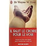 Il faut le croire pour le voir - Ouvrez votre esprit aux miracles et cr�ez une nouvelle r�alit�par Dr Wayne W. Dyer