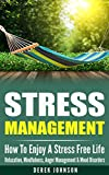 STRESS MANAGEMENT: How To Enjoy A Stress Free Life - Relaxation, Mindfulness, Anger Management & Mood Disorders (Stretching, Burnout, Ulcer, Anxiety Relief, Social Anxiety, Shyness, Heart Attack)