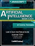 Javascript Artificial Intelligence: Made Easy, w/ Essential Programming; Create your * Problem Solving * Algorithms! TODAY...