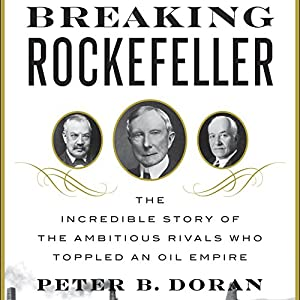 Breaking Rockefeller: The Incredible Story of the Ambitious Rivals Who Toppled an Oil Empire Audiobook by Peter B. Doran Narrated by Peter B. Doran