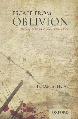 Escape from Oblivion: The Story of a Pakistani Prisoner of War in India