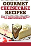 Gourmet Cheesecake Recipes: Over 30 C...