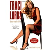 Traci Lords: Underneath it Allby Traci Elizabeth Lords