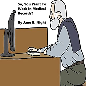 So, You Want to Work in Medical Records? Audiobook