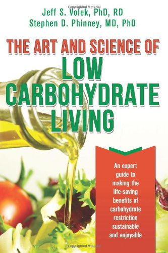 The Art and Science of Low Carbohydrate Living: An Expert Guide to Making the Life-Saving Benefits of Carbohydrate Restriction Sustainable and Enjoyable: Stephen D. Phinney, Jeff S. Volek: 9780983490708: Amazon.com: Books