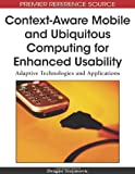 Context-Aware Mobile and Ubiquitous Computing for Enhanced Usability: Adaptive Technologies and Applications (Premier Reference Source)