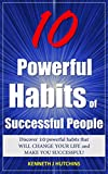 10 Powerful Habits of  Successful People: Discover 10 Powerful Secrets That Will Change Your Life And Make You Successful! -Success Principles, Success ... Mindset, Success Motivation (Success Books)