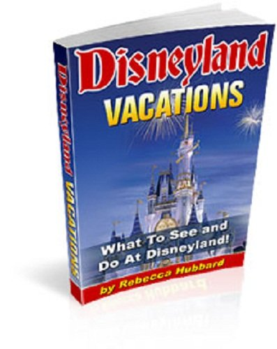 Disneyland Vacations - What To See And Do At Disneyland