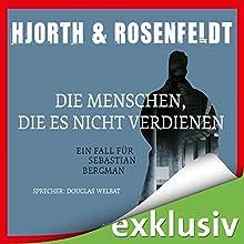 Die Menschen, die es nicht verdienen: Ein Fall für Sebastian Bergman Hörbuch von Michael Hjorth, Hans Rosenfeldt Gesprochen von: Douglas Welbat