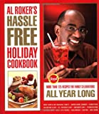 Al Rokers Hassle-Free Holiday Cookbook: More Than 125 Recipes for Family Celebrations All Year Long