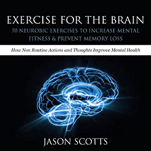 Exercise for the Brain: 70 Neurobic Exercises to Increase Mental Fitness Prevent Memory Loss | [Jason Scotts]