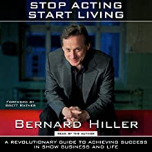 Stop Acting, Start Living Audiobook by Bernard Hiller Narrated by Bernard Hiller