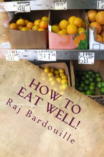 How To Eat Well: (A Guide To) Nutrition And Cooking For Health And Vibrancy
