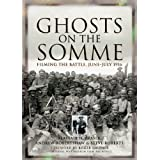 Ghosts on the Somme: Filming the Battle, June-July 1916by Alastair H. Fraser