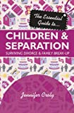 Jennifer Croly The Essential Guide to Children and Separation: Surviving Divorce And Family Break-Up (Essential Guides)