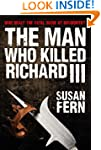 The Man Who Killed Richard III: Who D...