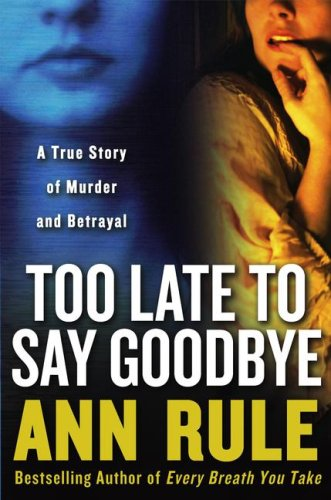 Image for Too Late to Say Goodbye: A True Story of Murder and Betrayal