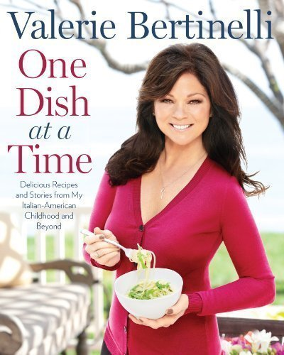 One Dish at a Time: Delicious Recipes and Stories from My Italian-American Childhood and Beyond by Valerie Bertinelli (Oct 16 2012)