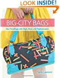 Big-City Bags: Sew Handbags with Style, Sass, and Sophistication