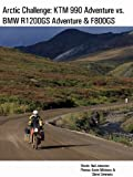 img - for Arctic Challenge: KTM 990 Adventure vs. BMW R1200GS Adventure & F800GS book / textbook / text book