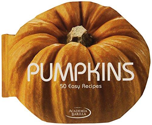 Pumpkins: 50 Easy Recipes by Academia Barilla