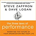 The Three Laws of Performance: : Rewriting the Future of Your Organization and Your Life (       UNABRIDGED) by Steve Zaffron, Dave Logan Narrated by Walter Dixon