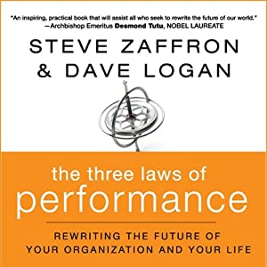 The Three Laws of Performance: : Rewriting the Future of Your Organization and Your Life | [Steve Zaffron, Dave Logan]