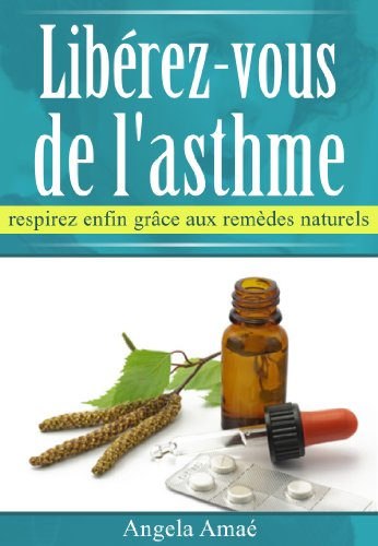 Couverture du livre Libérez-vous de l'asthme, respirez enfin grâce aux remèdes naturels