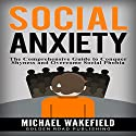 Social Anxiety: The Comprehensive Guide to Conquer Shyness and Overcome Social Phobia Audiobook by Michael Wakefield Narrated by J.D. Zelman