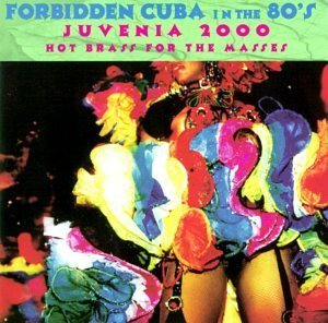 forbidden-cuba-in-the-80s-hot-brass-for-the-masses-by-juvenia-2000-1998-06-16