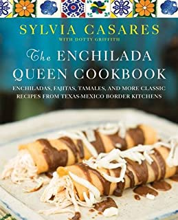 Book Cover: The Enchilada Queen Cookbook: Enchiladas, Fajitas, Tamales, and More Classic Recipes from Texas-Mexico Border Kitchens