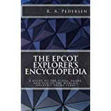 The Epcot Explorer's Encyclopedia: A guide to the flora, fauna, and fun of the world's greatest theme park! ~ R. A. Pedersen